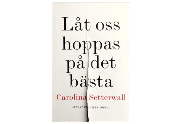Carolina Setterwalls bok Låt oss hoppas på det bästa